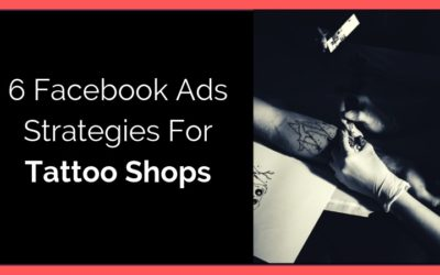 6 Facebook Ads Strategies For Tattoo Shops